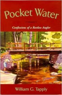 Pocket Water: Confessions of a Restless Angler - William G. Tapply