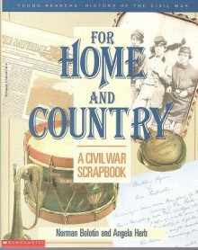 For Home And Country: A Civil War Scrapbook - Norman Bolotin