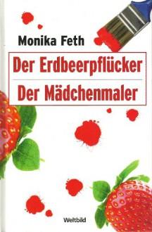 Der Erdbeerpflücker / Der Mädchenmaler - Doppelband - Monika Feth