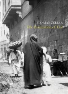 The Fascination of Evil - Florian Zeller