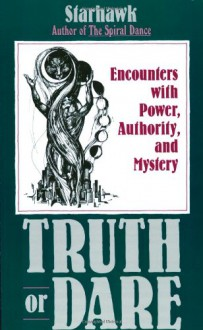 Truth or Dare: Encounters with Power, Authority, and Mystery - Starhawk