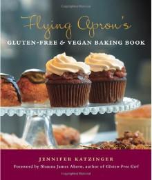 Flying Apron's Gluten Free & Vegan Baking Book - Jennifer Katzinger,Shauna James Ahern,Kathryn Barnard,Shauna James Ahern