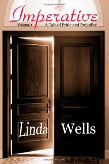 Imperative: A Tale of Pride and Prejudice, Volume 1 - Linda Wells