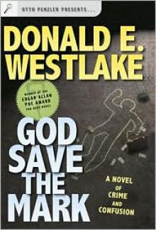God Save the Mark: A Novel of Crime and Confusion - Donald E Westlake