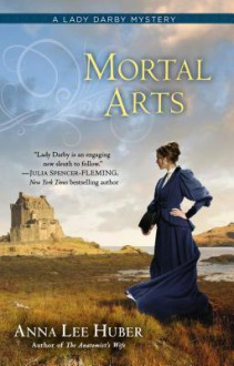 Mortal Arts (Lady Darby, #2) - Anna Lee Huber