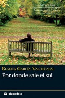 Por Donde Sale El Sol - Blanca Valdecasas