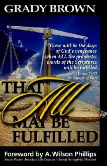 That All May Be Fulfilled - Grady Brown
