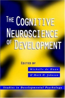 The Cognitive Neuroscience of Development - Michelle De Haan, Mark H. Johnson