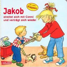 Jakob streitet sich mit Conni und verträgt sich wieder (Jakob-Bücher) - Sandra Grimm, Peter Friedl