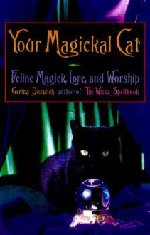Your Magickal Cat: Feline Magick, Lore, and Worship - Gerina Dunwich