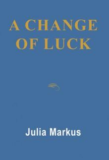 A Change Of Luck - Julia Markus