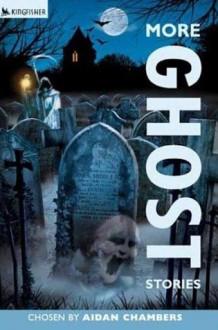 More Ghost Stories - Aidan Chambers, Tim Stevens
