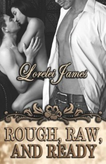 Rough, Raw, and Ready - Lorelei James