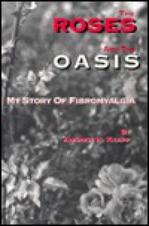 The Roses And The Oasis: My Story Of Fibromyalgia - Andrew H Knapp