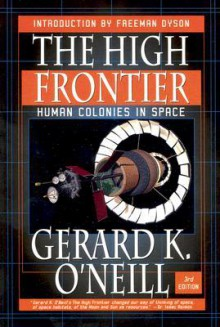 The High Frontier: Human Colonies in Space - Gerard K. O'Neill, Donald Davis