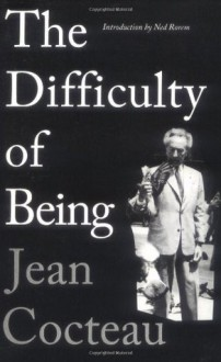 The Difficulty of Being - Jean Cocteau, Elizabeth Sprigge, Ned Rorem