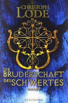 Die Bruderschaft des Schwertes - Christoph Lode