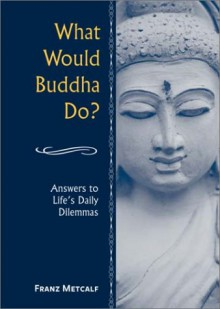 What Would Buddha Do? - Franz Metcalf