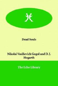 Dead Souls - Nikolai Gogol, J. Hogarth D. J. Hogarth