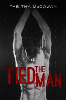 The Tied Man - Tabitha McGowan