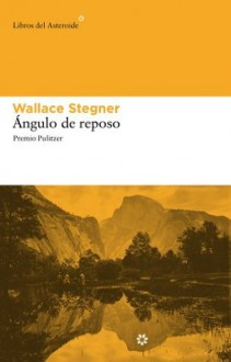 Ángulo de reposo (Libros del Asteroide) (Spanish Edition) - Wallace Stegner, G. Corugedo, Fernando