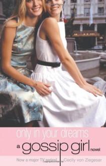 Only in Your Dreams (Gossip Girl) by Von Ziegesar, Cecily (2008) Paperback - Cecily Von Ziegesar