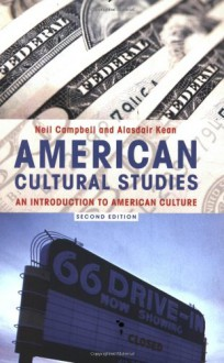 American Cultural Studies: An Introduction to American Culture - Neil Campbell,Alasdair Kean
