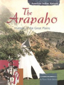 The Arapaho: Hunters of the Great Plains - Karen Bush Gibson
