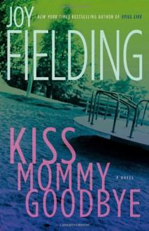 Kiss Mommy Goodbye - Joy Fielding
