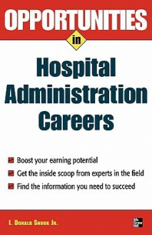 Opportunities in Hospital Administration Careers - I. Donald Snook Jr.