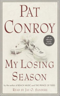 My Losing Season: The Point Guard's Way to Knowledge - Pat Conroy, Jay O. Sanders