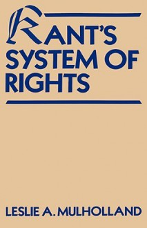 Kant's System of Rights - Leslie Arthur Mulholland