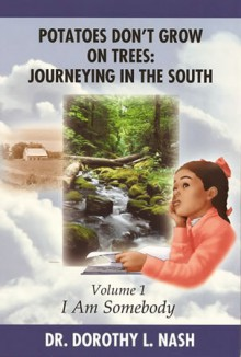 I Am Somebody (Potatoes Don't Grow on Trees: Journeying in the South, Volume 1) - Dorothy L. Nash