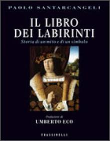Il libro dei labirinti: Storia di un mito e di un simbolo - Umberto Eco, Paolo Santarcangeli