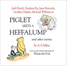 Piglet Meets a Heffalump and Other Stories - Stephen Fry, Judi Dench, Geoffrey Palmer, Jane Horrocks, A.A. Milne