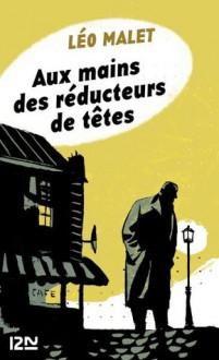 Aux mains des réducteurs de têtes (French Edition) - Léo Malet