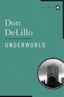 Underworld: A Novel - Don DeLillo