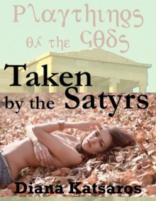 TAKEN BY THE SATYRS: A Very Rough Paranormal Monster Sex Gangbang Erotica Story - Diana Katsaros