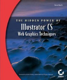The Hidden Power of Illustrator CS: Web Graphics Techniques - Steve Kurth