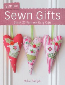 Simple Sewn Gifts - Helen Phillips