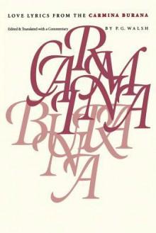 Love Lyrics from the Carmina Burana - P.G. Walsh