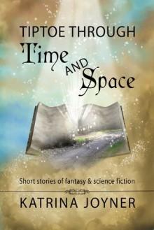 Tiptoe Through Time and Space - Katrina Joyner