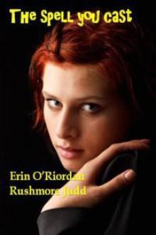 The Spell You Cast - Erin O'Riordan, Rushmore Judd