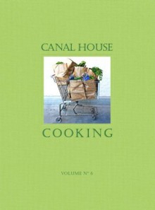 Canal House Cooking Volume No. 6: The Grocery Store - Hamilton & Hirsheimer, Melissa Hamilton, Christopher Hirsheimer