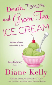 Death, Taxes, and Green Tea Ice Cream - Diane Kelly