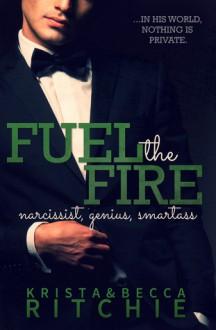 Fuel the Fire - Krista Ritchie, Becca Ritchie