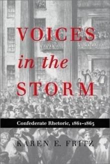 Voices in the Storm: Confederate Rhetoric, 1861�1865 - Karen E. Fritz