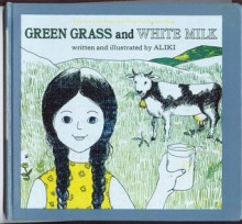 Green Grass and White Milk (Let's-Read-and-Find-Out Science) - Aliki