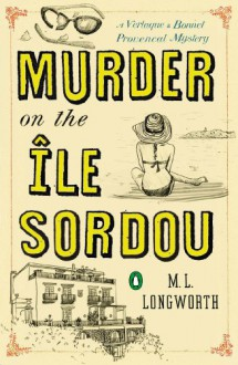 Murder on the Ile Sordou - M.L. Longworth