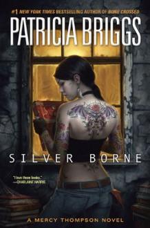 Silver Borne (Mercy Thompson, Book 5) - Patricia Briggs